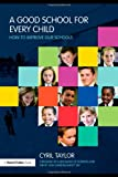 A Good School for Every Child: How to improve our schools, Cyril Taylor, 0415482526