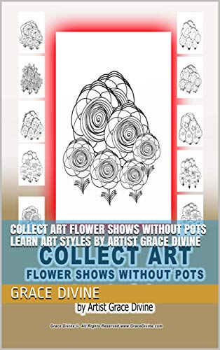 COLLECT ART FLOWER SHOWS WITHOUT POTS Learn Art Styles by Artist Grace Divine