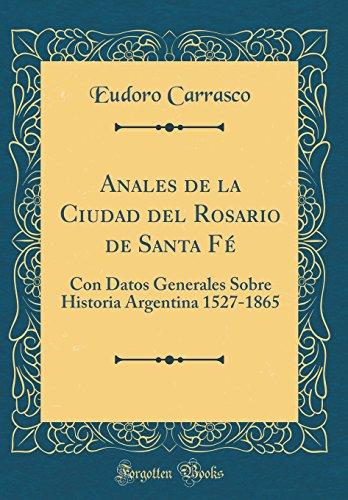 Anales de la Ciudad del Rosario de Santa Fe: Con Datos Generales Sobre Historia Argentina 1527-1865 (Classic Reprint) (Spanish Edition) [Eudoro Carrasco] (Tapa Dura)