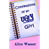 Confessions of an Ugly Girl
