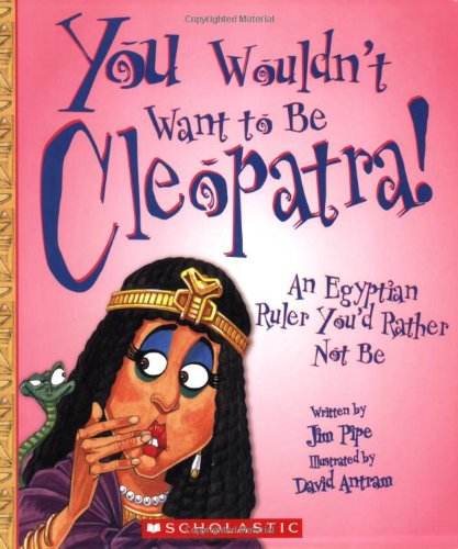 You Wouldn't Want to Be Cleopatra!: An Egyptian Ruler You'd Rather Not Be -  Jim Pipe, Paperback