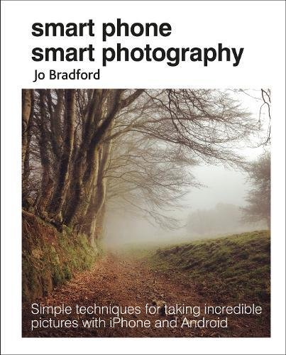 Image of Smart Phone Smart Photography: Simple techniques for taking incredible pictures with iPhone and Android