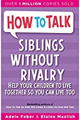How to Talk: Siblings Without Rivalry: How to Help Your Children Live Together So You Can Live Too by Adele Faber (1999-07-22) Paperback