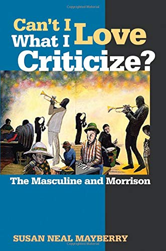 Can't I Love What I Criticize?: The Masculine and Morrison