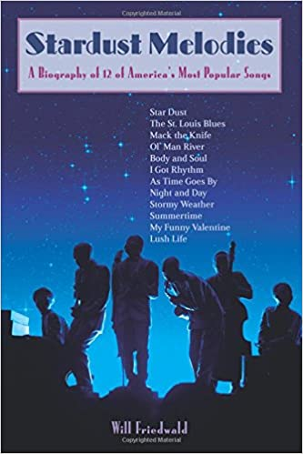 Stardust Melodies A Biography Of 12 Of America S Most Popular Songs