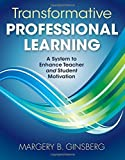 img - for Transformative Professional Learning: A System to Enhance Teacher and Student Motivation by Ginsberg, Margery B. (2011) Paperback book / textbook / text book