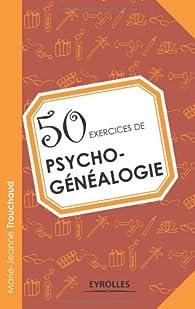 50 exercices de psycho-généalogie par Marie-Jeanne Trouchaud