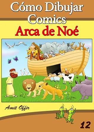 Cómo Dibujar Comics: Arca de Noé (Libros de Dibujo nº 12) (Spanish