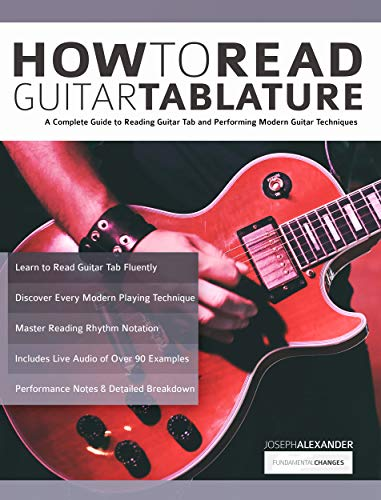 How to Read Guitar Tablature: A Complete Guide to Reading Guitar Tab and Performing Modern Guitar Techniques (Essential Guitar Methods) (Best Riffs To Learn)