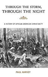 Through the Storm, Through the Night: A History of African American Christianity (The African American History Series)