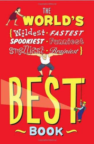 The World's Best Book: The Spookiest, Smelliest, Wildest, Oldest, Weirdest, Brainiest, and Funniest Facts