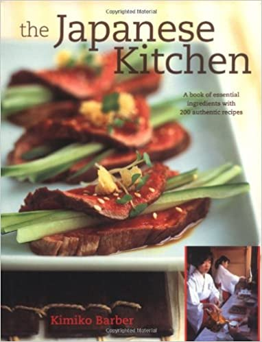 The Japanese Kitchen A Book Of Essential Ingredients With 200 Authentic Recipes Kimiko Barber 9781856265041 Amazon Com Books