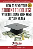 How To Send Your Student To College Without Losing Your Mind or Your Money