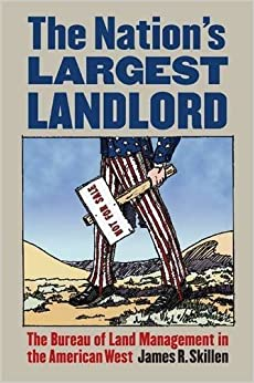 Book The Nation's Largest Landlord: The Bureau of Land Management in the American West by James R. Skillen (2009-09-02)