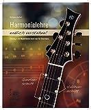 Harmonielehre endlich verstehen!: Einstieg in die Musiktheorie (nicht nur) für Gitarristen
