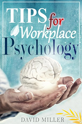 Psychology: A Simple Guide to Workplace Psychology: Psychology Tips for the Employee (Psychology at Work, Psychological Motivating Factors, Theoretical ... Personality Disorders) (English Edition)