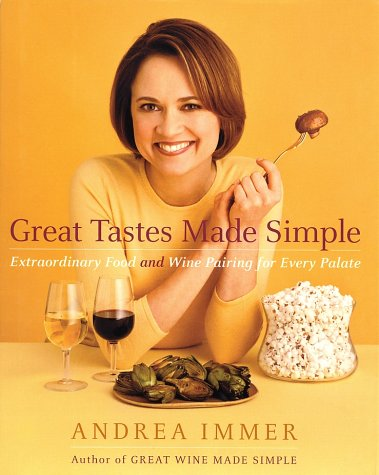 Great Tastes Made Simple: Extraordinary Food and Wine Pairing for Every Palate by Andrea Immer