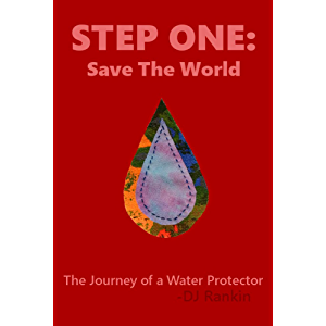 Step One: Save the World: The Journey of a Water Protector