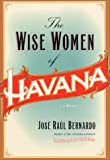 Front cover for the book The Wise Women of Havana by Jose Raul Bernardo