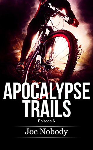 Apocalypse Trails: Episode 6 by [Nobody, Joe]