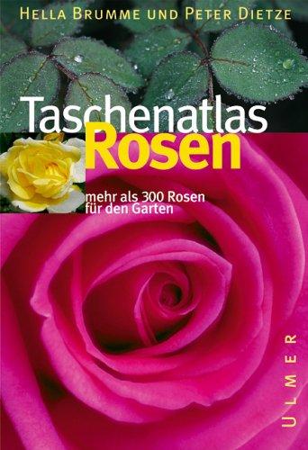 Taschenatlas Rosen: 320 Rosen für den Garten