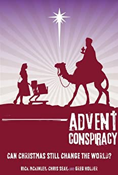 Advent Conspiracy: Can Christmas Still Change the World? by [McKinley, Rick, Seay, Chris]