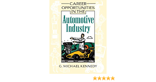 Career Opportunities In The Automotive Industry Kennedy Michael 9780816052462 Amazon Com Books