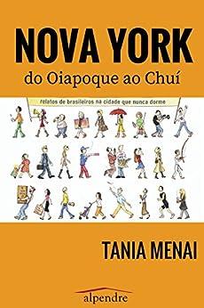 Nova York do Oiapoque ao Chuí: Relatos de brasileiros na cidade que nunca dorme (Portuguese Edition) by [Menai, Tania]