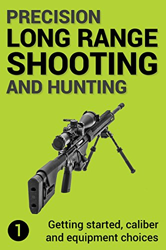 Precision Long Range Shooting And Hunting: Vol  1: Getting started, caliber  and equipment choices