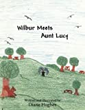 Wilbur Meets Aunt Lucy, Diane Hughes, 1449012418