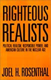 img - for Righteous Realists: Political Realism, Responsible Power, and American Culture in the Nuclear Age (Political Traditions in Foreign Policy Series) book / textbook / text book