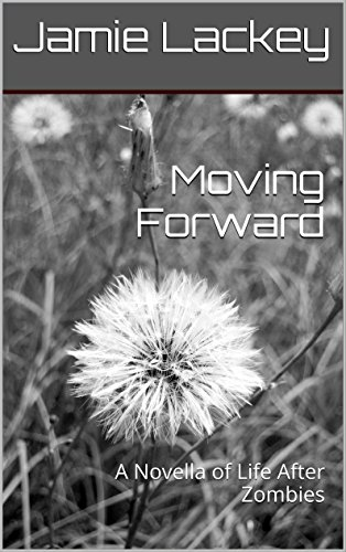 Moving Forward: A Novella of Life After Zombies