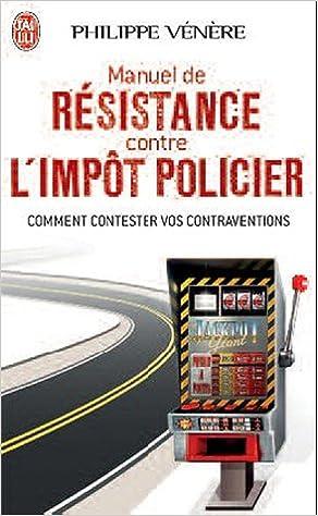 Manuel de résistance contre l'impôt policier : Comment contester vos contraventions