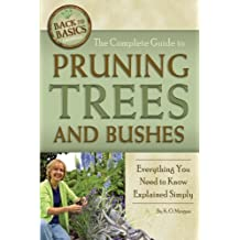 The Complete Guide to Pruning Trees and Bushes: Everything You Need to Know Explained Simply (Back to Basics Growing)