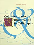 Color Decoration and Illumination for Calligraphy, Margaret Morgan, 0486295079