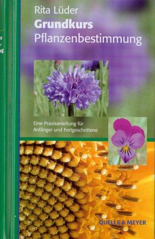 Grundkurs Pflanzenbestimmung. Eine Praxisanleitung für Anfänger und Fortgeschrittene