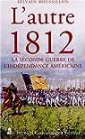 L'autre 1812 : La seconde guerre de l'indépendance américaine par Roussillon