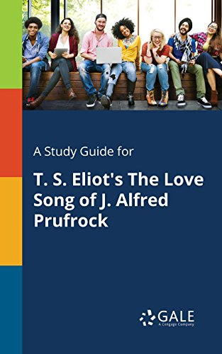 A Study Guide for T. S. Eliot's The Love Song of J. Alfred Prufrock (Poems for Students) (Ts Eliot The Lovesong Of Alfred Prufrock)