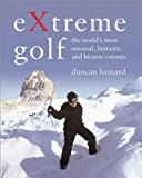 Extreme Golf: The World's Most Unusual, Fantastic And Bizarre Courses