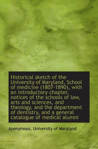 Historical sketch of the University of Maryland, School of medicine (1807-1890), with an introductor