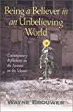 img - for Being a Believer in an Unbelieving World: Contemporary Reflections on the Sermon on the Mount book / textbook / text book