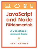 JavaScript and Node FUNdamentals: A Collection of Essential Basics Front Cover