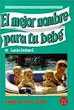 El Mejor Nombre papa Tu Bebe, C. Lourdes Cardenas, 9686636714