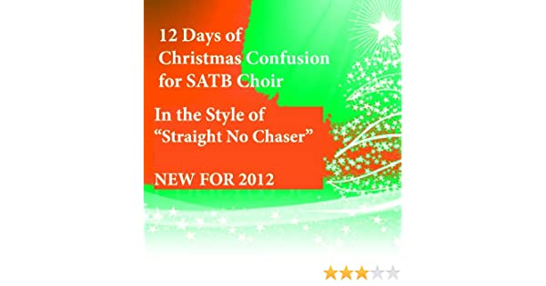 the 12 twelve days of christmas confusion arranged for satb choir inspired by straight no chaser amazoncom books - 12 Days Of Christmas By Straight No Chaser