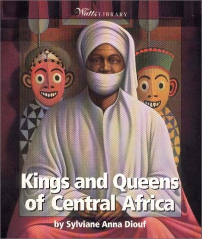 Kings and Queens of Central Africa (Watts Library: Africa-Kings and Queens)