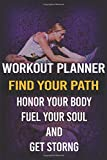 Workout Planner: Find Your Path, Honor Your Body, Fuel Your Soul and Get Strong: Fitness Journal, fitness journal for women, fitness journal and ... and planner for women, workout log book