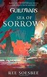 Guild Wars: Sea of Sorrows by Ree Soesbee (2013-06-25)
