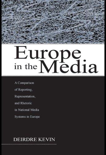 Europe in the Media: A Comparison of Reporting, Representation, and Rhetoric in National Media Systems in Europe (European Institute for the Media Series) Pdf
