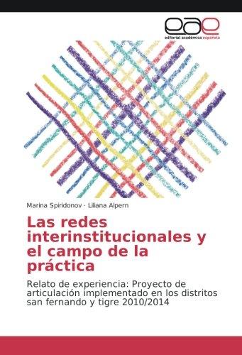 Download Las redes interinstitucionales y el campo de la práctica: Relato de experiencia: Proyecto de articulación implementado en los distritos san fernando y tigre 2010/2014 (Spanish Edition) pdf epub