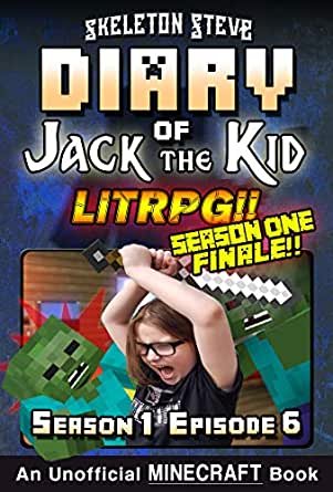 Diary of Jack the Kid - A Minecraft LitRPG - Season 1 Episode 6 (Book 6) : Unofficial Minecraft Books for Kids, Teens, & Nerds - LitRPG Adventure Fan ...
